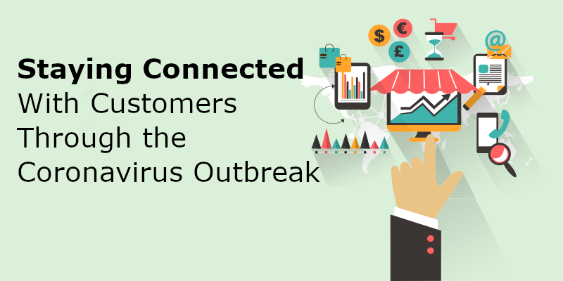 Staying Connected With Customers Through the Coronavirus Outbreak